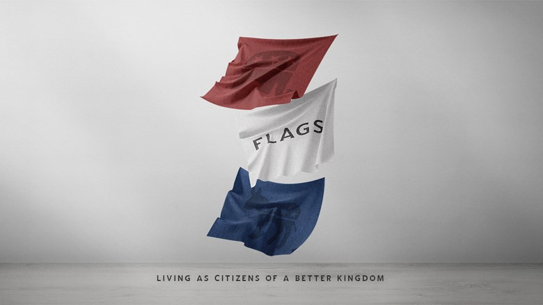 Flags: Living as Citizens of a Better Kingdom